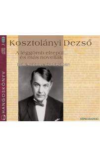 Kosztolányi Dezső: A léggömb elrepül és más novellák hangoskönyv (audio CD)