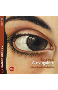 Bartis Attila: A nyugalom hangoskönyv (MP3 CD)