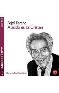 Fejtő Ferenc: A zsidó és az Úristen hangoskönyv (MP3 CD)