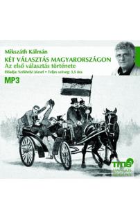 Mikszáth Kálmán: Két választás Magyarországon - Az első választás története hangoskönyv (letölthető)