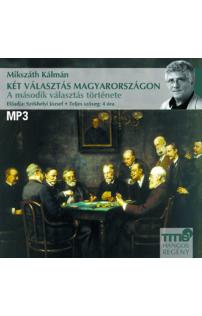 Mikszáth Kálmán: Két választás Magyarországon - A második választás hangoskönyv (letölthető)