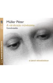 Müller Péter: A várakozás művészete hangoskönyv (audio CD)