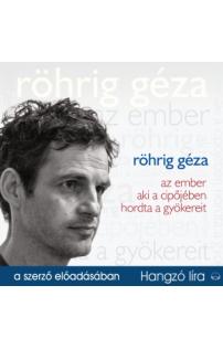 Röhrig Géza: Az ember aki a cipőjében hordta a gyökereit hangoskönyv (audio CD)