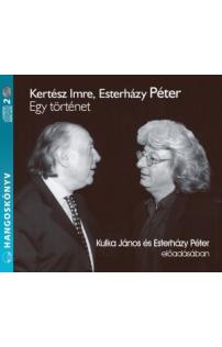 Kertész Imre, Esterházy Péter: Egy történet hangoskönyv (audio CD)