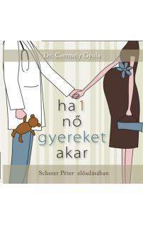 Dr. Csermely Gyula:  Ha 1 nő gyereket akar hangoskönyv (audio CD)