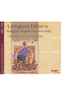 Lengyel Dénes: Magyar regék és mondák hangoskönyv (audio CD)