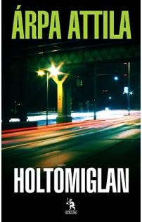 Árpa Attila: Holtomiglan