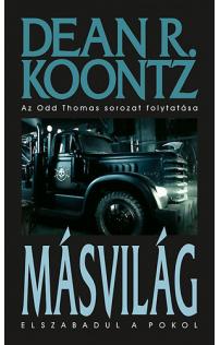 Dean R. Koontz: Másvilág - Elszabadul a pokol