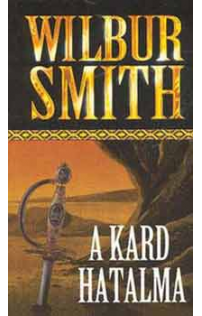 Wilbur Smith: A kard hatalma