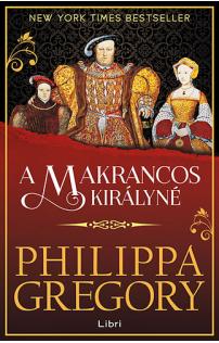 Philippa Gregory: A makrancos királyné