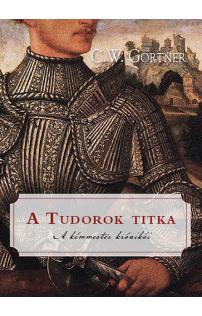 C. W. Gortner: A Tudorok titka