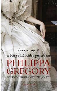 Michael Jones, Philippa Gregory, David Baldwin: Asszonyok a Rózsák háborújában