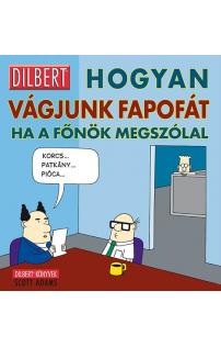 Hogyan vágjunk fapofát, ha a főnök megszólal - Dilbert képregények 3.