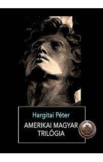 Hargitai Péter: Amerikai magyar trilógia