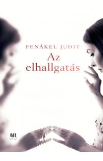 Fenákel Judit: Az elhallgatás