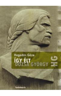 Hegedüs Géza: Így élt Dózsa György