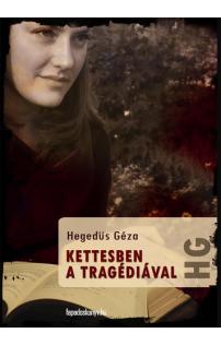 Hegedüs Géza: Kettesben a tragédiával
