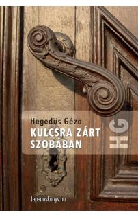 Hegedüs Géza: Kulcsra zárt szobában