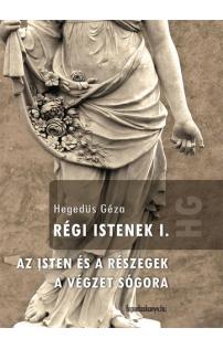 Hegedüs Géza: Régi Istenek I. kötet