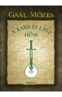Gaál Mózes: A kard és lant hőse