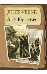 Jules Verne: A két Kip testvér