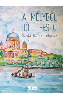 Jenes Gyula, Sziklai Károly: A mélyből jött festő