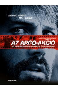 Tony Mendez, Matt Baglio: Az Argo-akció