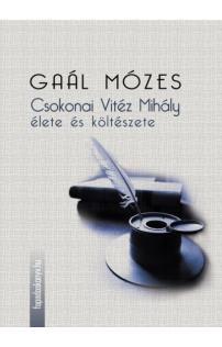 Gaál Mózes: Csokonai Vitéz Mihály élete és költészete