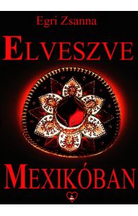 Egri Zsanna: Elveszve Mexikóban