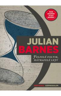Julian Barnes: Felfelé folyik, hátrafelé lejt