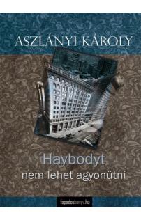 Aszlányi Károly: Haybodyt nem lehet agyonütni