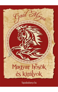 Gaál Mózes: Magyar hősök és királyok