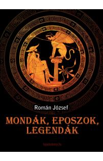Román József: Mondák, eposzok, legendák
