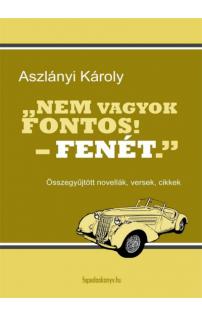 Aszlányi Károly: Nem vagyok fontos! – fenét.