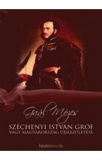 Gaál Mózes: Széchenyi István Gróf vagy Magyarország újjászületése