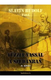 Slatin Rudolf pasa: Tűzzel-vassal a Szudánban II. kötet