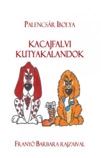 Palencsár Ibolya, Franyó Barbara, Nádasi Krisz: Kacajfalvi kutyakalandok