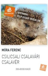 Móra Ferenc: Csilicsali Csalavári Csalavér epub