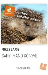 Mikes Lajos: Sanyi manó könyve és számos más kacagtató történet epub