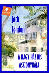 Jack London: A nagy ház kis asszonykája epub