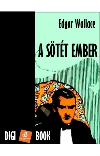Edgar Wallace: A sötét ember epub