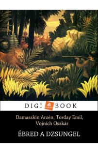 Damaszkin Arzén, Torday Emil, Vojnich Oszkár: Ébred a dzsungel epub