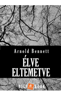 Arnold Bennett: Élve eltemetve epub