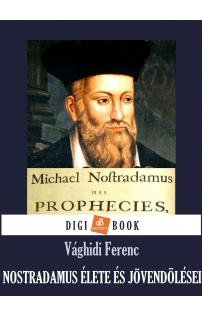 Vághidi Ferenc: Nostradamus élete és jövendölései a XX. századra epub