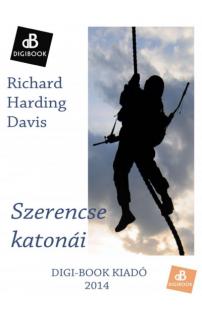 Richard Harding Davis: Szerencse katonái epub