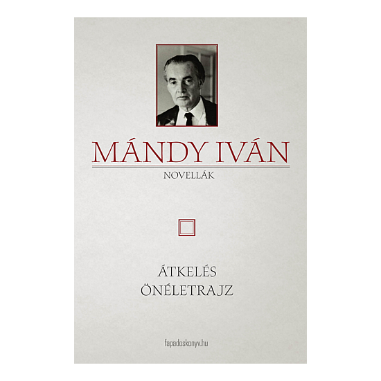 önéletrajz irodalom Mándy Iván: Átkelés   Önéletrajz   Próza   magyar irodalom önéletrajz irodalom