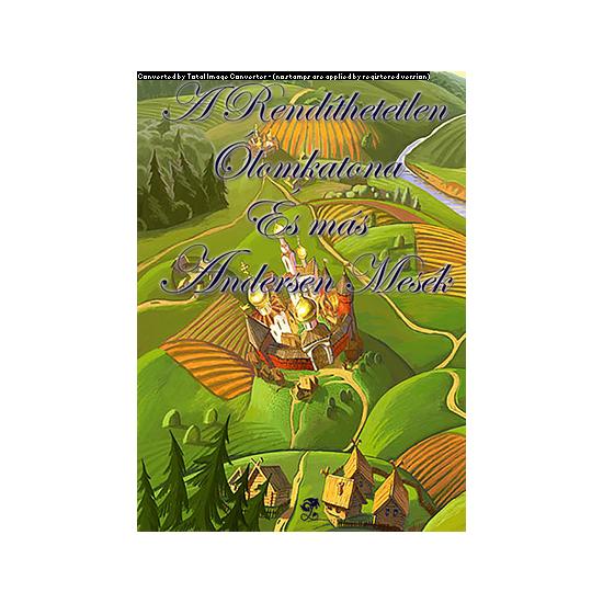 Hans Christian Andersen: A Rendíthetetlen Ólomkatona és más Andersen mesék