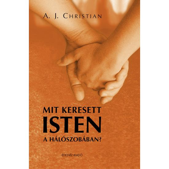 A. J. Christian: Mit keresett Isten a hálószobában